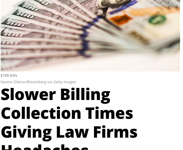 Slower Billing Collection Times Giving Law Firms Headaches – Bloomberg Law